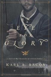 An Eye for Glory: The Civil War Chronicles of a Citizen Soldier 11416081