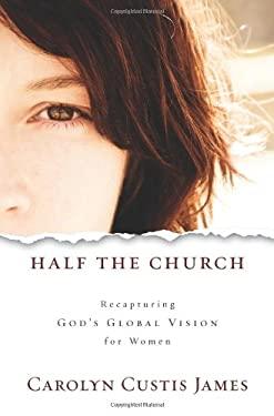 Half the Church: Recapturing God's Global Vision for Women 9780310325567