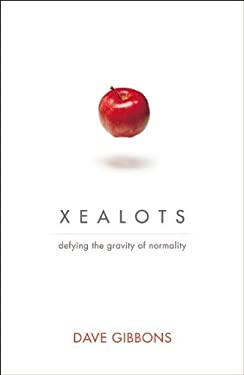 Xealots: Defying the Gravity of Normality 9780310327028