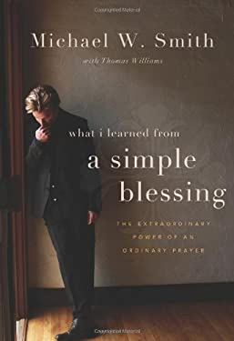 A Simple Blessing: The Extraordinary Power of an Ordinary Prayer 9780310327561