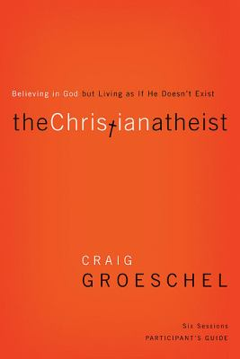 The Christian Atheist: Believing in God But Living as If He Doesn't Exist 9780310329756