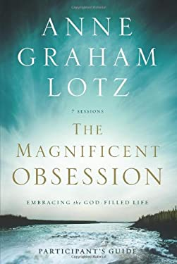 The Magnificent Obsession: Embracing the God-Filled Life 9780310329831