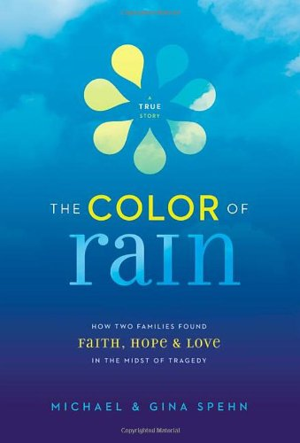 The Color of Rain: How Two Families Found Faith, Hope, & Love in the Midst of Tragedy 9780310331971