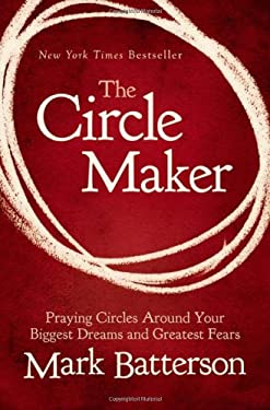 The Circle Maker: Praying Circles Around Your Biggest Dreams and Greatest Fears 9780310333029