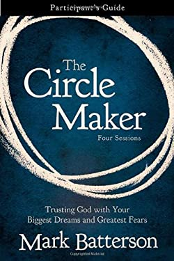 The Circle Maker Participant's Guide: Praying Circles Around Your Biggest Dreams and Greatest Fears 9780310333098