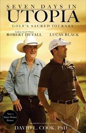Seven Days in Utopia: Golf's Sacred Journey 14106882