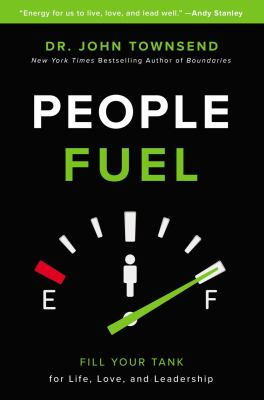 People Fuel: Fill Your Tank for Life, Love, and Leadership
