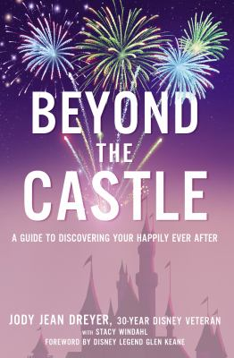 Beyond the Castle: A Guide to Discovering Your Happily Ever After