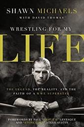 Wrestling for My Life: The Legend, the Reality, and the Faith of a WWE Superstar 23784671