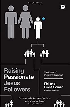 Raising Passionate Jesus Followers: The Power of Intentional Parenting