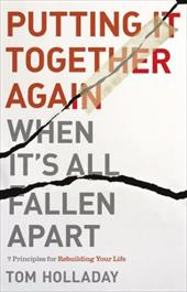 Putting It Together Again When It's All Fallen Apart: 7 Principles for Rebuilding Your Life 26660300