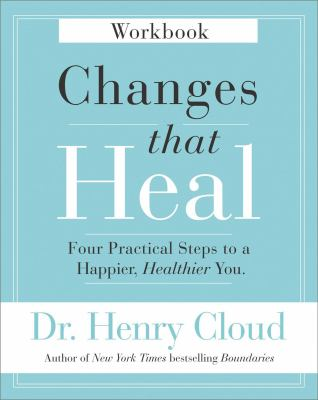 Changes That Heal Workbook: Four Practical Steps to a Happier, Healthier You
