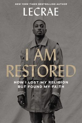 I Am Restored: How I Lost My Religion but Found My Faith