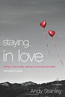 Staying in Love: Falling in Love Is Easy, Staying in Love Requires a Plan 9780310408611