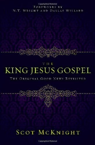 The King Jesus Gospel: The Original Good News Revisited 9780310492986