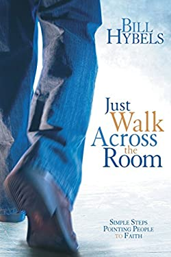 Just Walk Across the Room: Simple Steps Pointing People to Faith 9780310494157