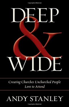 Deep and Wide: Creating Churches Unchurched People Love to Attend 9780310494843