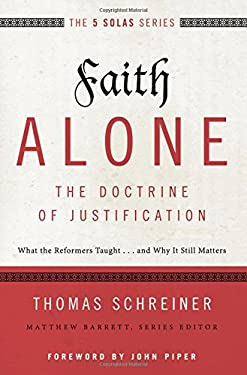 Faith Alone---The Doctrine of Justification : What the Reformers Taught... and Why It Still Matters