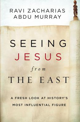 Seeing Jesus from the East: A Fresh Look at Historys Most Influential Figure
