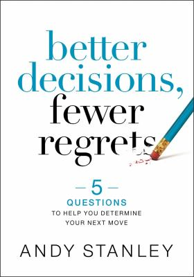 Better Decisions, Fewer Regrets: 5 Questions to Help You Determine Your Next Move