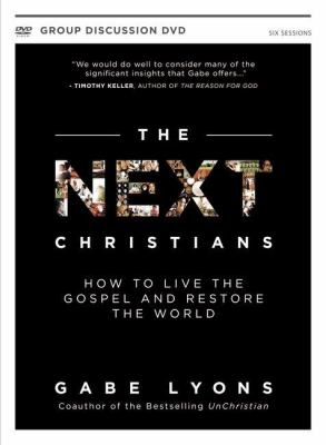 The Next Christians: How to Live the Gospel and Restore the World 9780310671466