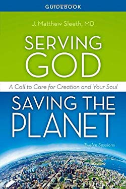 Serving God, Saving the Planet Guidebook: A Call to Care for Creation and Your Soul 9780310688709