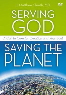 Serving God, Saving the Planet: A DVD Study: A Call to Care for Creation and Your Soul