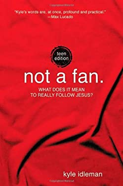 Not a Fan: Teen Edition: What Does It Mean to Really Follow Jesus? 9780310734000
