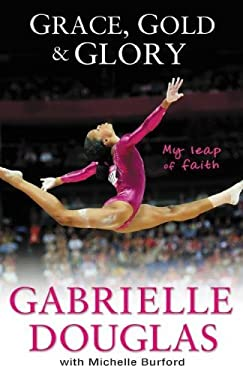 Grace, Gold and Glory: My Leap of Faith: The Gabrielle Douglas Story 9780310740612