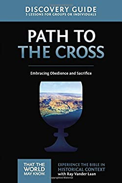 The Path to the Cross Discovery Guide: Embracing Obedience and Sacrifice (That the World May Know)