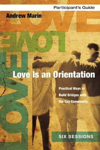 Love Is an Orientation Participant's Guide: Practical Ways to Build Bridges with the Gay Community 9780310891277
