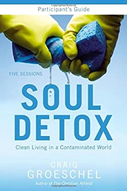 Soul Detox: Clean Living in a Contaminated World 9780310894926