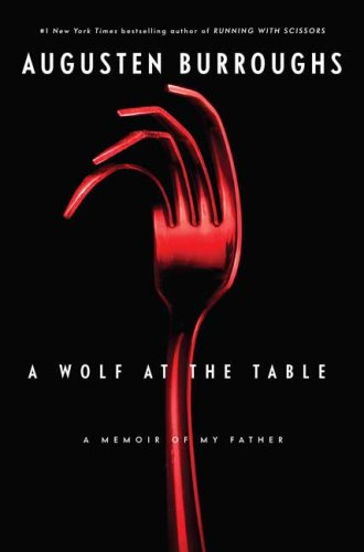 A Wolf at the Table: A Memoir of My Father 9780312342029