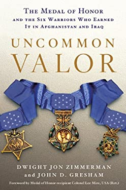 Uncommon Valor: The Medal of Honor and the Six Warriors Who Earned It in Afghanistan and Iraq 9780312363857