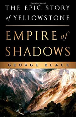 Empire of Shadows: The Epic Story of Yellowstone 9780312383190