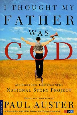 I Thought My Father Was God: And Other True Tales from NPR's National Story Project 9780312421007
