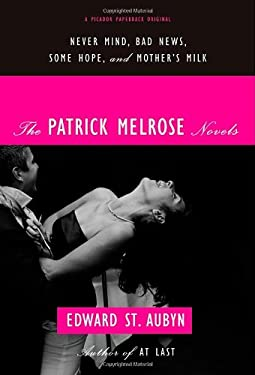 The Patrick Melrose Novels: Never Mind, Bad News, Some Hope, and Mother's Milk 9780312429966