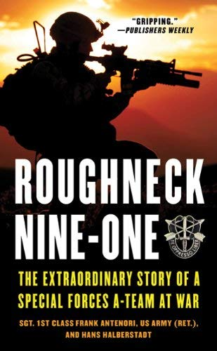 Roughneck Nine-One: The Extraordinary Story of a Special Forces A-team at War 9780312544140