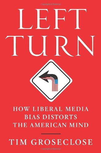 Left Turn: How Liberal Media Bias Distorts the American Mind 9780312555931
