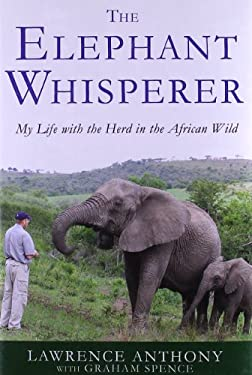 The Elephant Whisperer: My Life with the Herd in the African Wild 9780312565787
