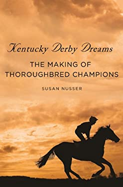 Kentucky Derby Dreams: The Making of Thoroughbred Champions 9780312569907