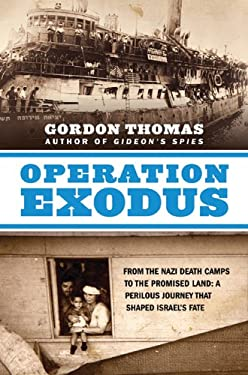 Operation Exodus: From the Nazi Death Camps to the Promised Land: A Perilous Journey That Shaped Israel's Fate 9780312569938