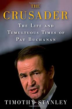 The Crusader: The Life and Tumultuous Times of Pat Buchanan 9780312581749