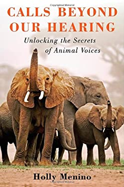 Calls Beyond Our Hearing: Unlocking the Secrets of Animal Voices 9780312587574