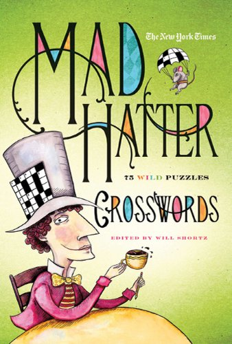 The New York Times Mad Hatter Crosswords: 75 Wild Puzzles 9780312588472
