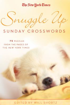 Snuggle Up Sunday Xwords: 75 Puzzles from the Pages of the New York Times 9780312590574