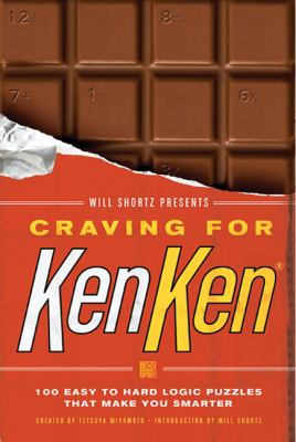 Will Shortz Presents Craving for Kenken: 100 Easy to Hard Logic Puzzles That Make You Smarter 9780312590635