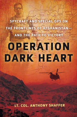 Operation Dark Heart: Spycraft and Special Ops on the Frontlines of Afghanistan -- And the Path to Victory 9780312603694
