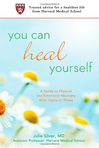 You Can Heal Yourself: A Guide to Physical and Emotional Recovery After Injury or Illness 9780312605803