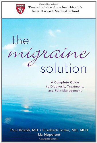 The Migraine Solution: A Complete Guide to Diagnosis, Treatment, and Pain Management 9780312605810